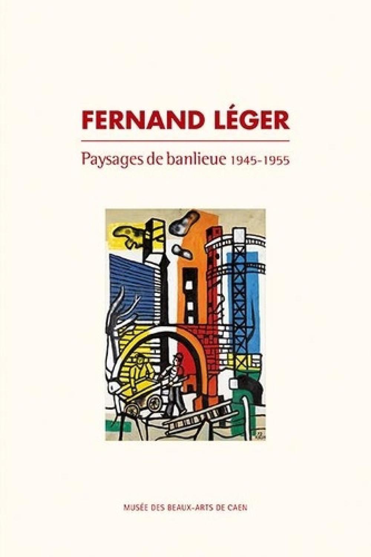 Fernand Léger - Paysages de banlieue 1945-1955