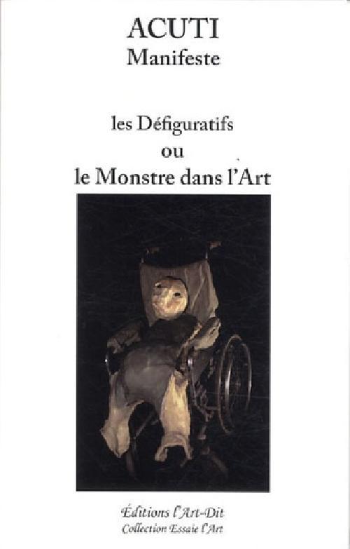 Les défiguratifs ou le monstre dans l'art - Le manifeste de la défiguration