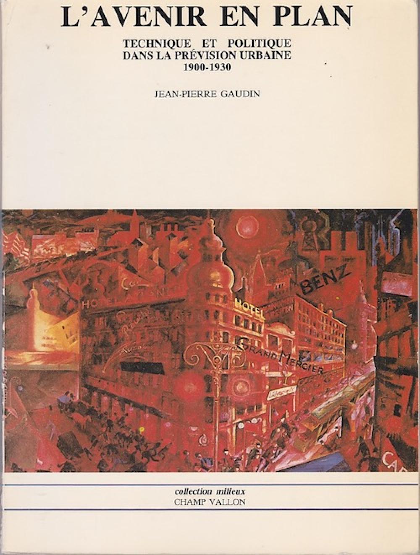 L?avenir en plan - Technique et politique dans la prévision urbaine (1900-1930)