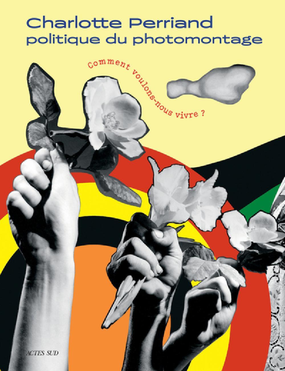 Charlotte Perriand - Politique du photomontage - Comment voulons-nous vivre ?