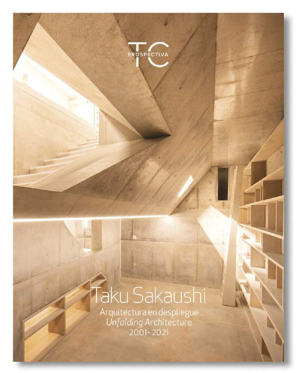 TC Prospectiva Nº3  : Taku Sakaushi: Unfolding Architecture - 2001-2021