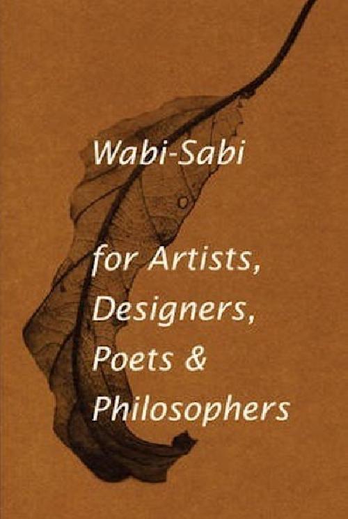 Wabi Sabi For Artists, Designers, Poets And Philosophers