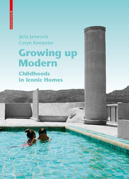 Growing Up Modern - Childhoods in Iconic Homes