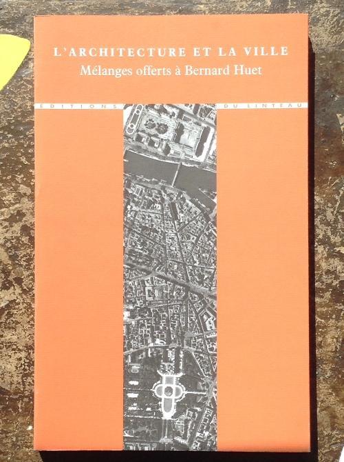L'architecture et la ville, Mélanges offerts à Bernard Huet