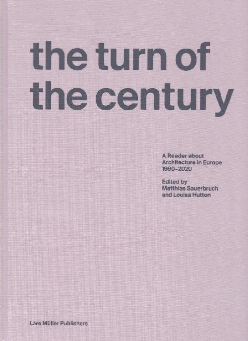 The Turn of the Century - A Reader about Architecture within Europe 1990?2020