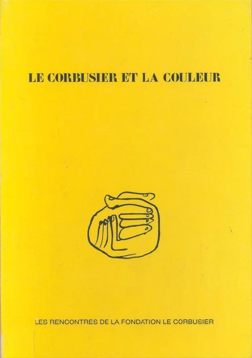 Le Corbusier et la Couleur - rencontres des 11-12 Juin 1992