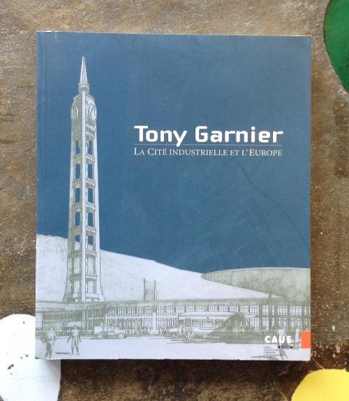 Tony Garnier - La cité industrielle et l'Europe