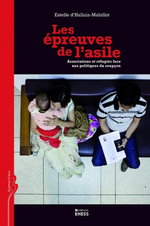 Les épreuves de l'asile - Associations et réfugiés face aux politiques du soupçon