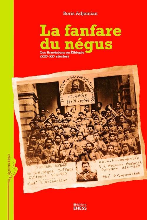 La fanfare du négus - Les Arméniens en Ethiopie (XIXe-XXe siècles)