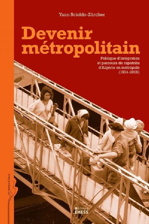 Devenir métropolitain - Politique d'intégration et parcours de rapatriés d'Algérie en métropole (195