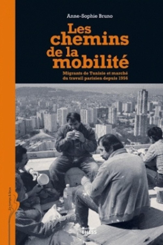 Les chemins de la mobilité - Migrants de Tunisie et marché du travail parisien depuis 1956