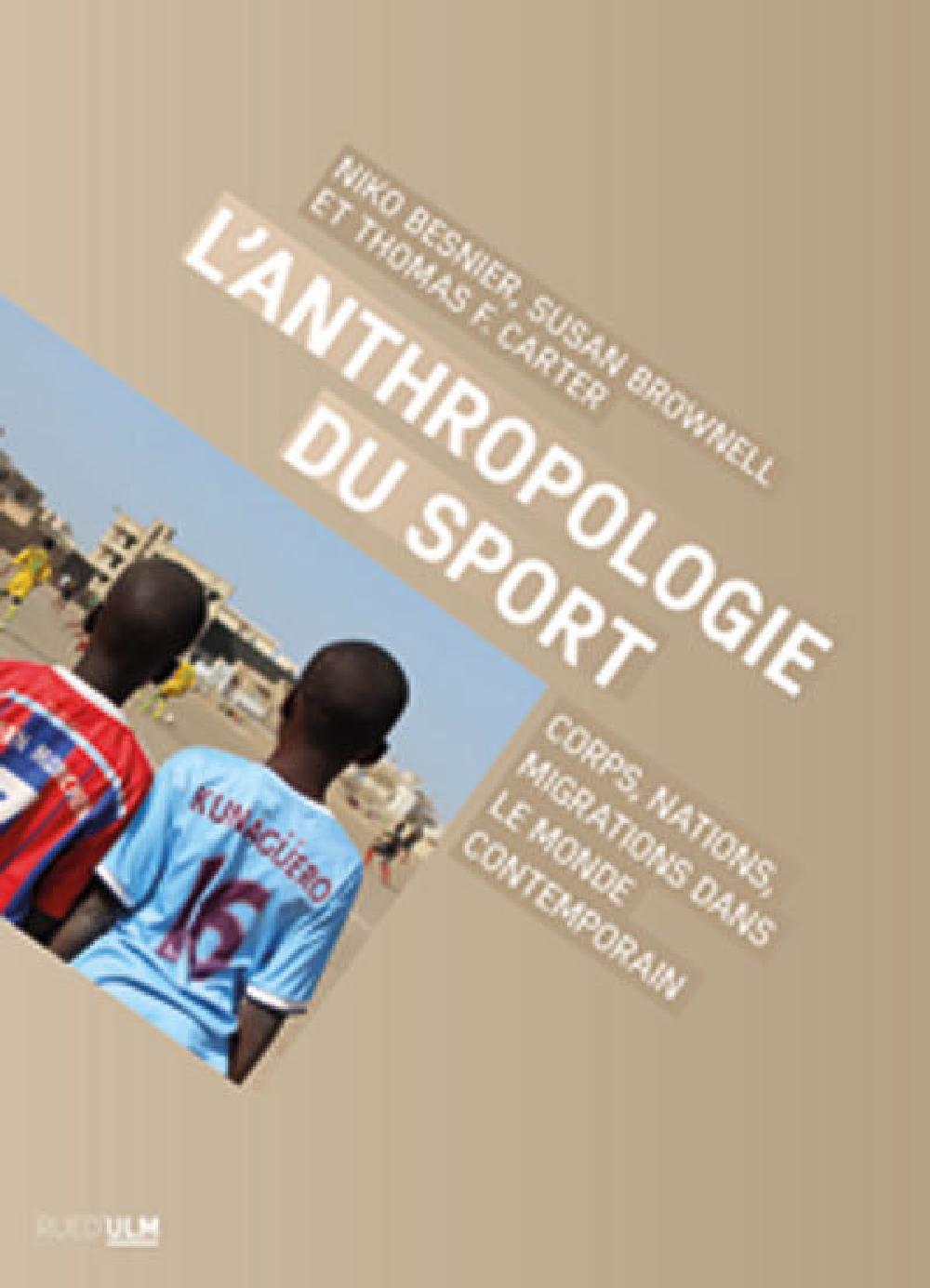 L'anthropologie du sport ; corps, nations, migrations dans le monde contemporain