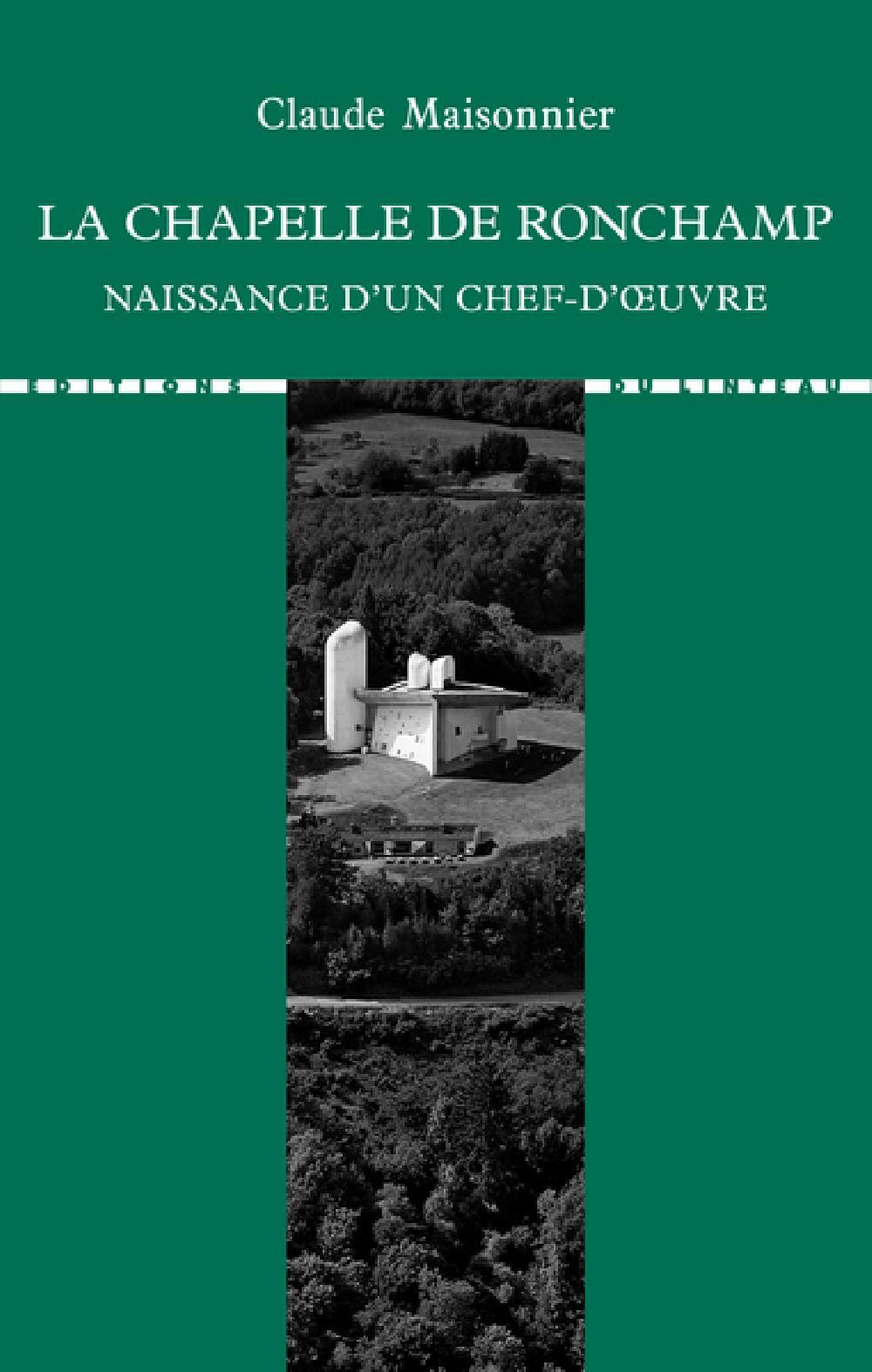 La chapelle de Ronchamp - Naissance d'un chef-d'oeuvre