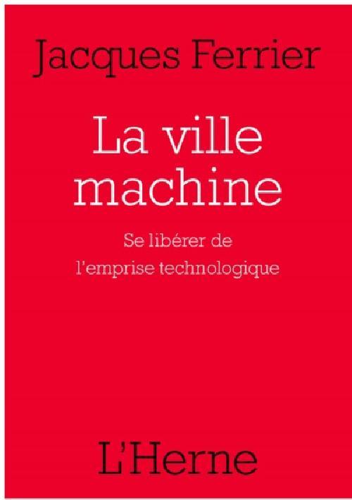La ville machine - Se libérer de l'emprise technologique