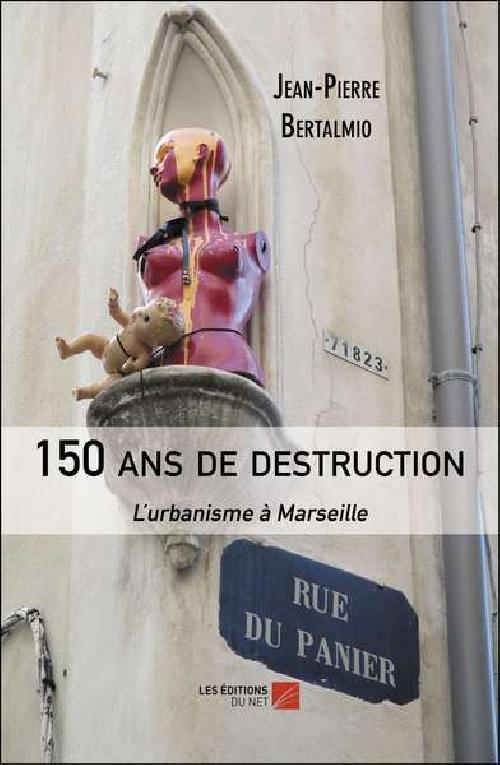 150 ans de destruction - L'urbanisme à Marseille