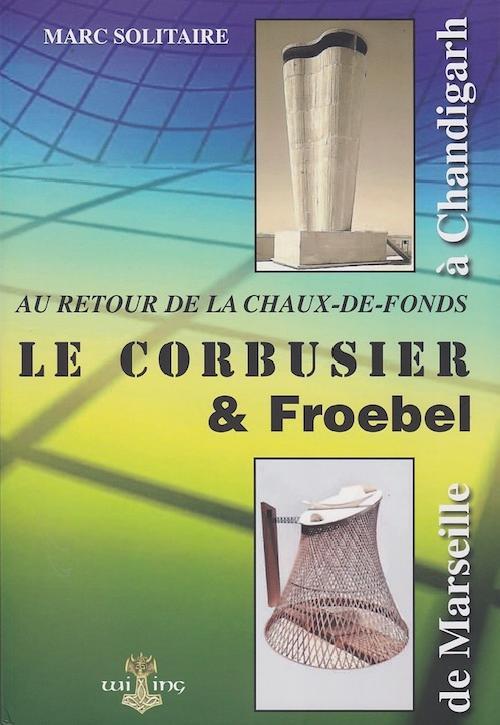 Le Corbusier & Froebel : au retour de la Chaux-de-Fonds, de Marseille à Chandigarh