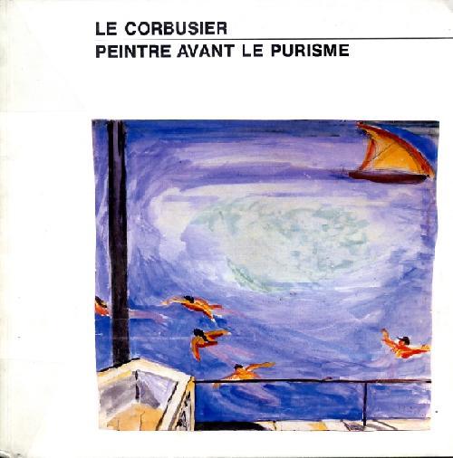 Le Corbusier - Peintre avant le purisme