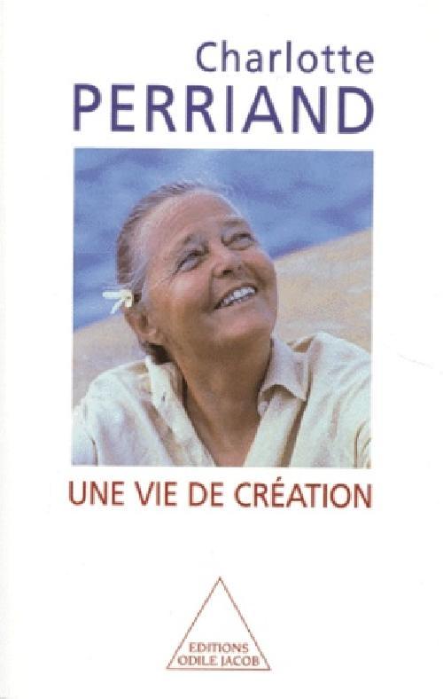 Une vie de création. Charlotte Perriand