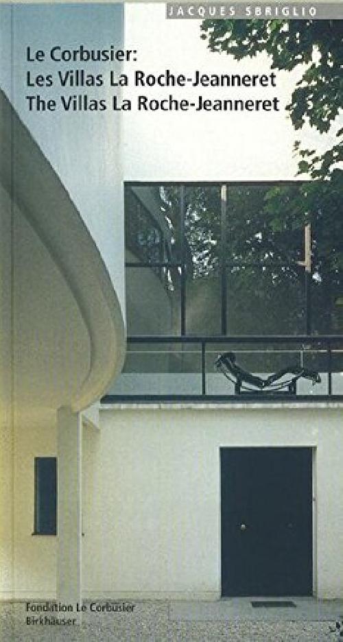 Le Corbusier: Les villas La Roche-Jeanneret / The villas La Roche-Jeanneret