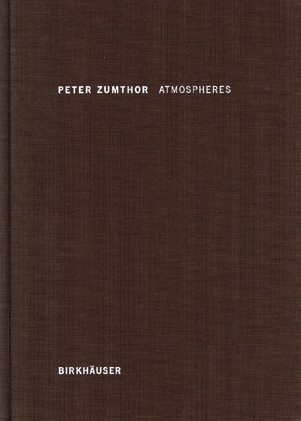 Peter Zumthor - Atmosphères - Environnements architecturaux - Ce qui m'entoure