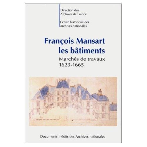 François Mansart - Les bâtiments marché de travaux, 1623-1665