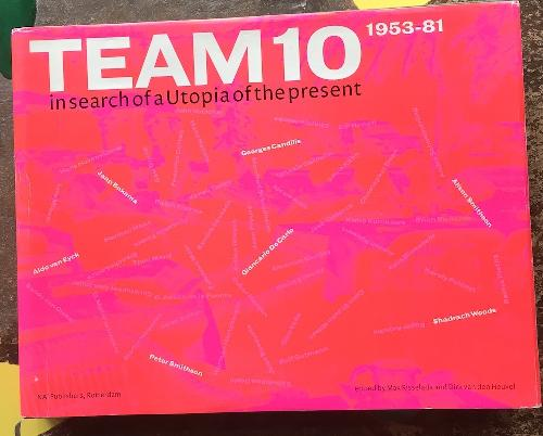 Team 10: In Search of a Utopia of the Present 1953-81
