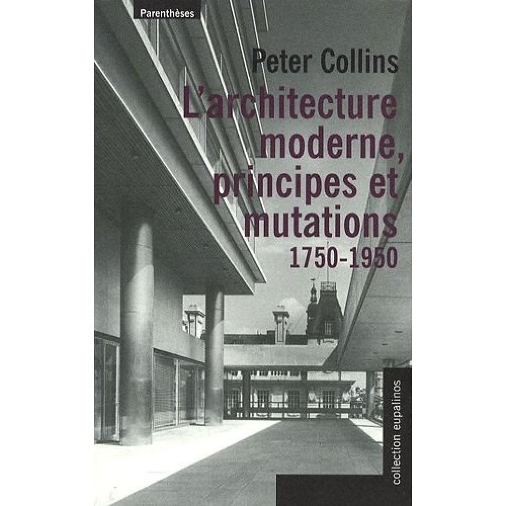 L'architecture moderne, principes et mutations 1750-1950