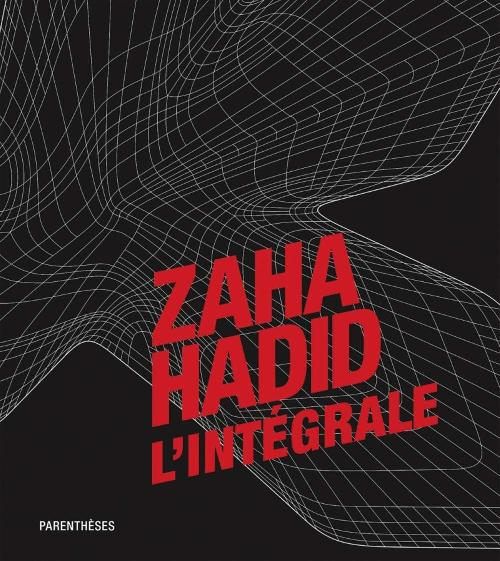 Zaha Hadid l'intégrale