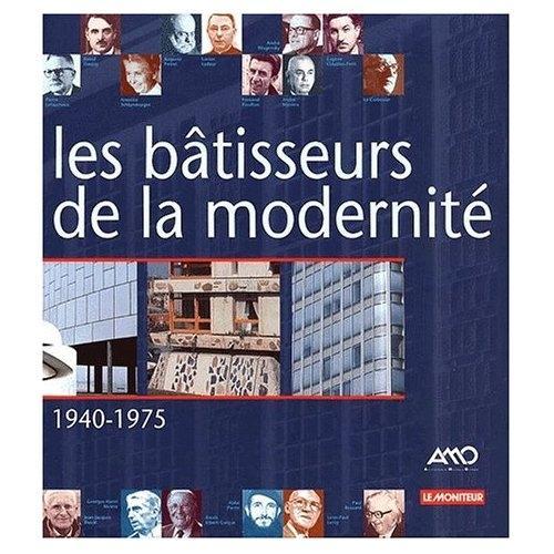 Les bâtisseurs de la modernité 1940-1975