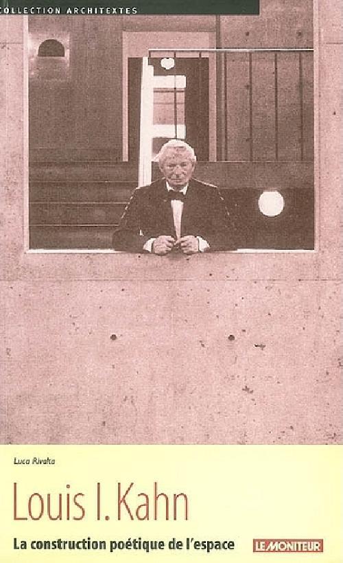 Louis I. Kahn, la construction poétique de l'espace