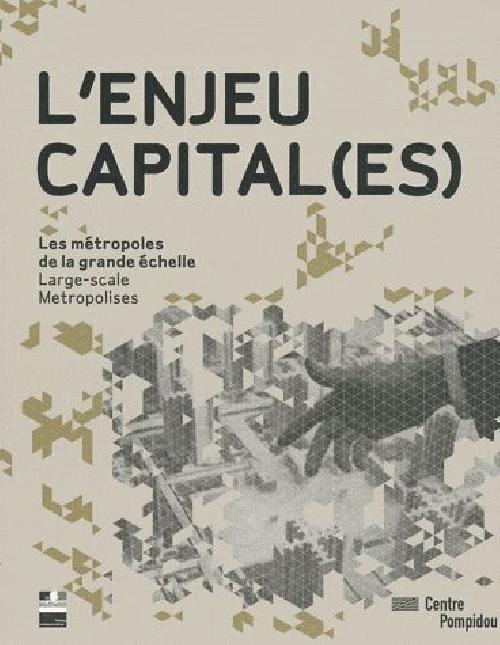 L'enjeu capital(es). Les métropoles de la grande échelle-Large-scale metropolises
