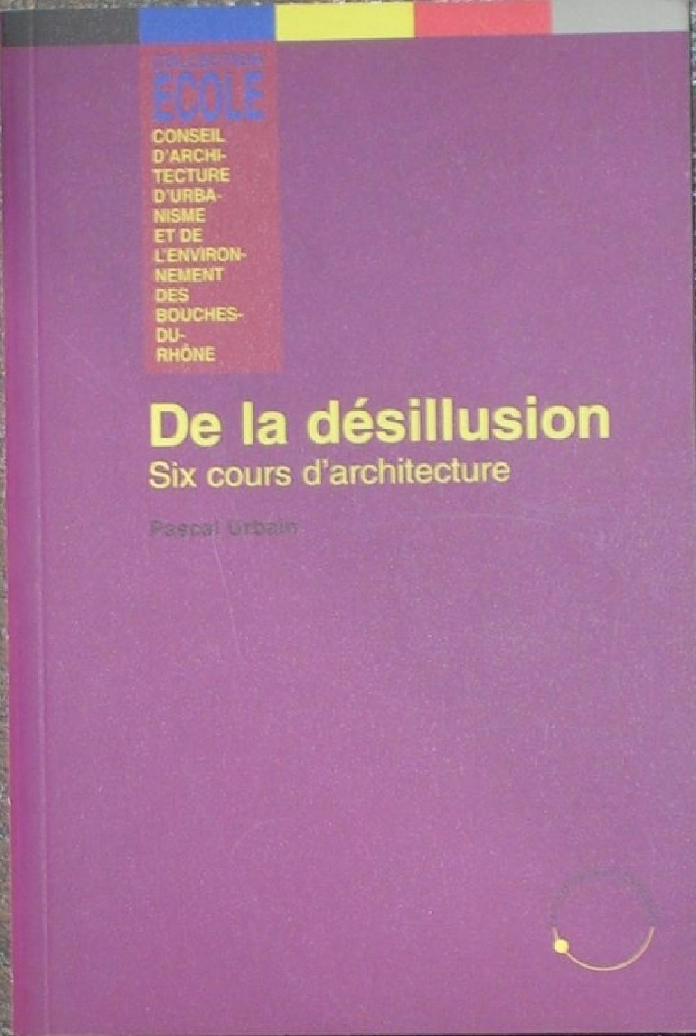 De la désillusion : six cours d'architecture