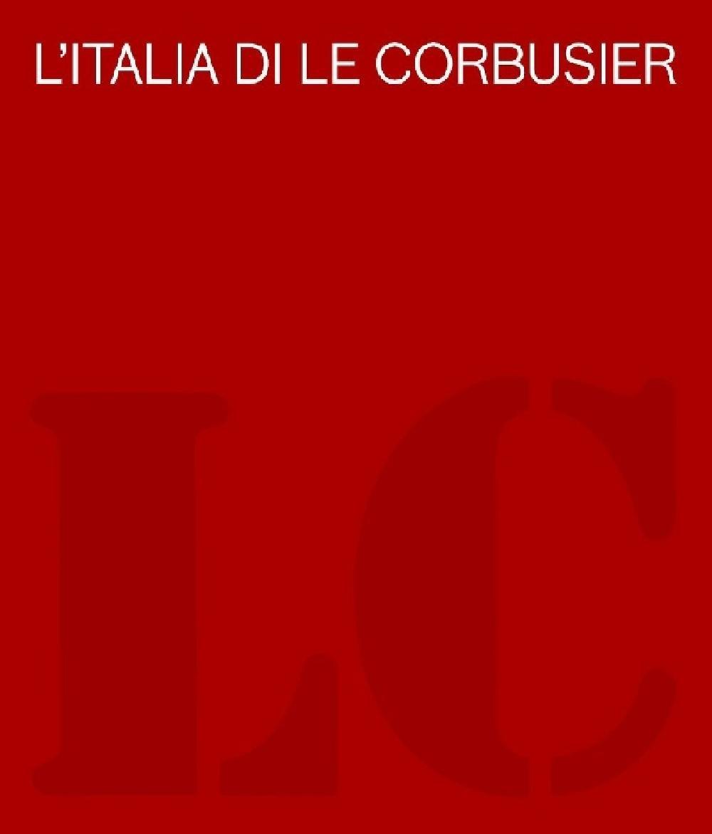 L'italia di Le Corbusier 1907-1965