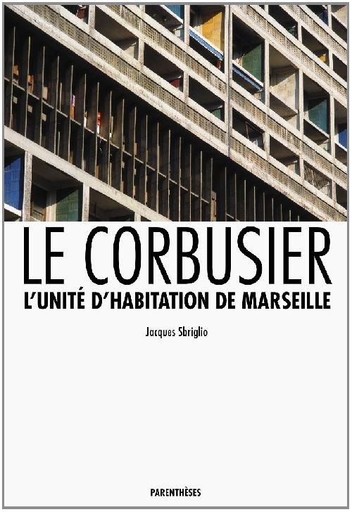 Le Corbusier l'Unité d'habitation de Marseille