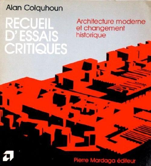 Recueil d'essais critiques. Architecture moderne et changements historiques