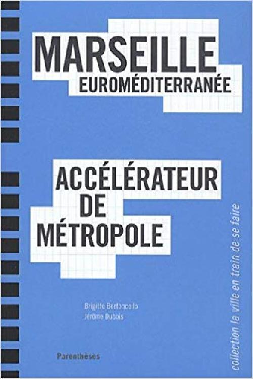 Marseille Euroméditerranée accélérateur de métropole