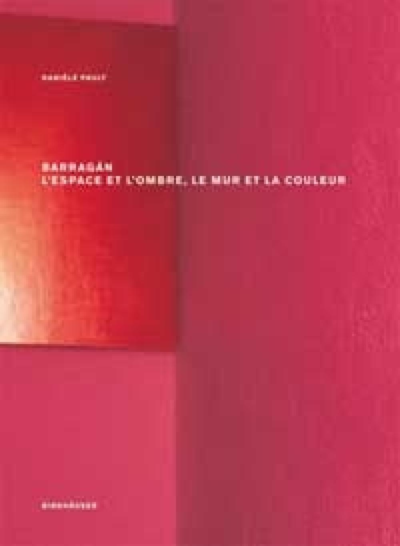 Barragán : l'espace et l'ombre, le mur et la couleur