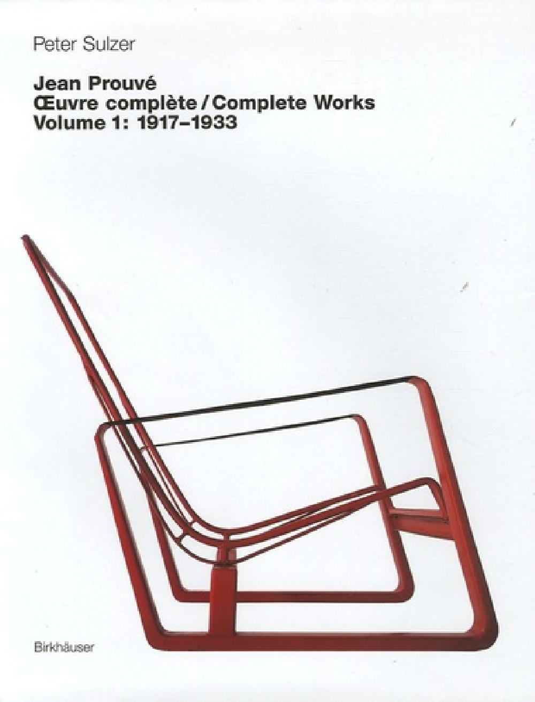 Jean Prouvé - Oeuvre complète / Complete Works T1, 1917 - 1933