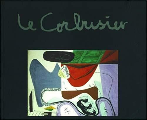 Le Corbusier - Maler, Zeichner, Plastiker, Poet