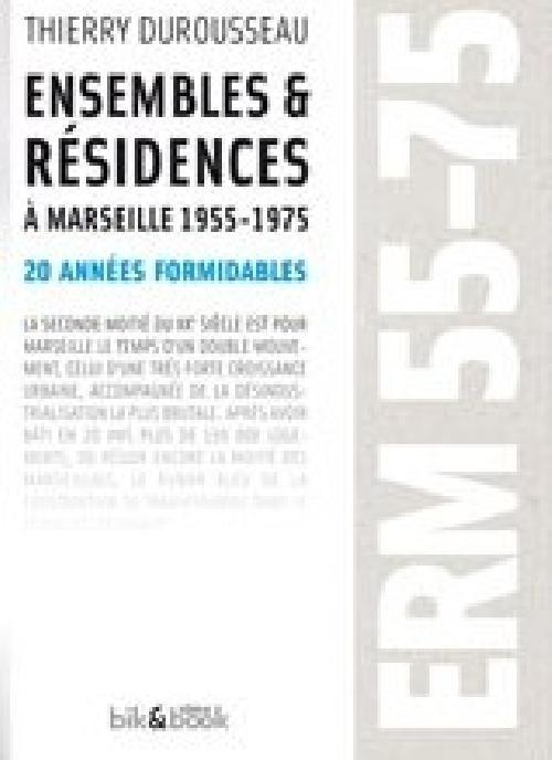 ERM 55-75 Ensembles & Résidences à Marseille 1955-1975, 20 années formidables