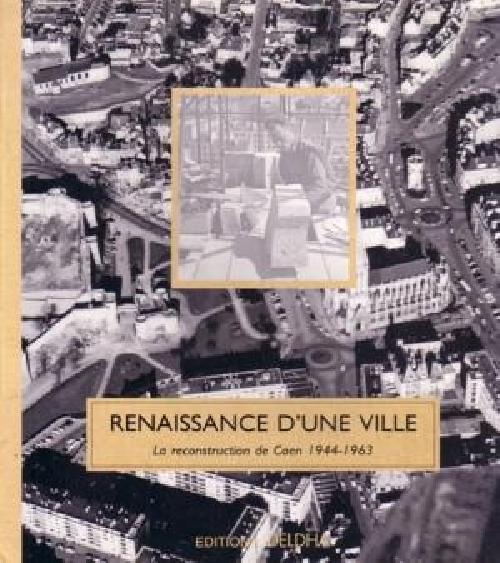 Renaissance d'une ville - La reconstruction de Caen 1944-1963