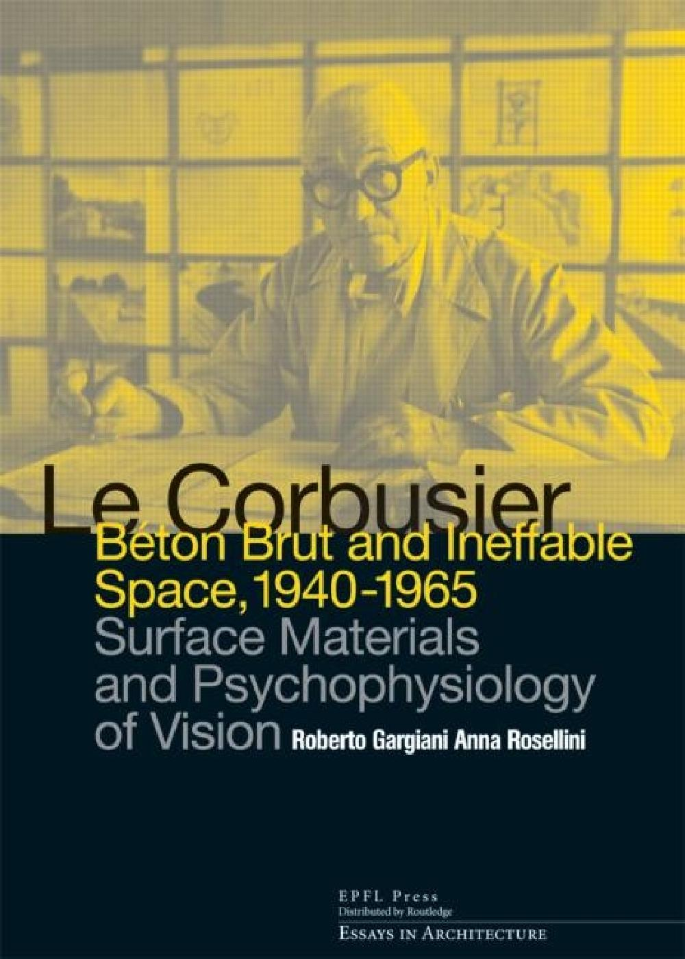 Le Corbusier: Beton brut and Ineffable Space 1940-1965
