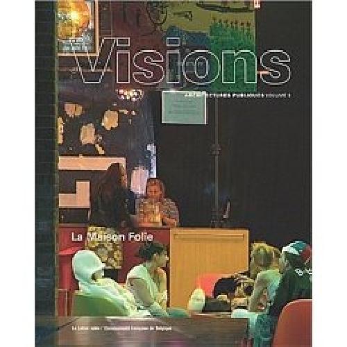 La maison folie. Visions. Architectures publiques