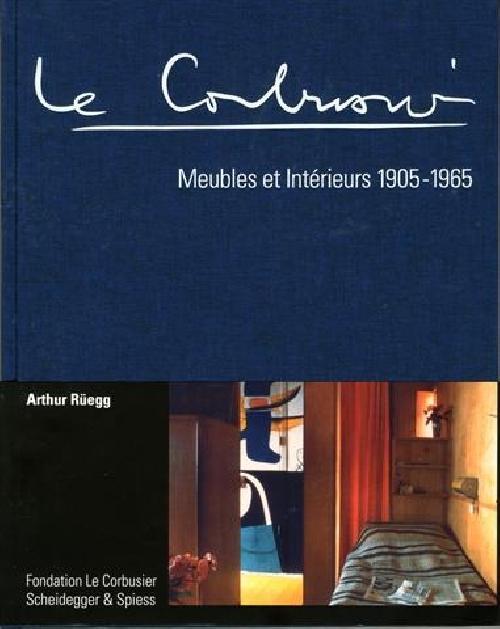 Le Corbusier Meubles et intérieurs 1905-1965