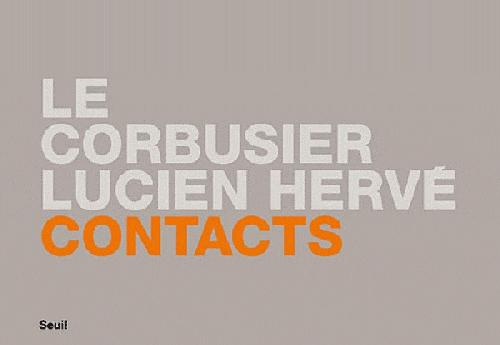 Contacts : Le Corbusier, Lucien Hervé