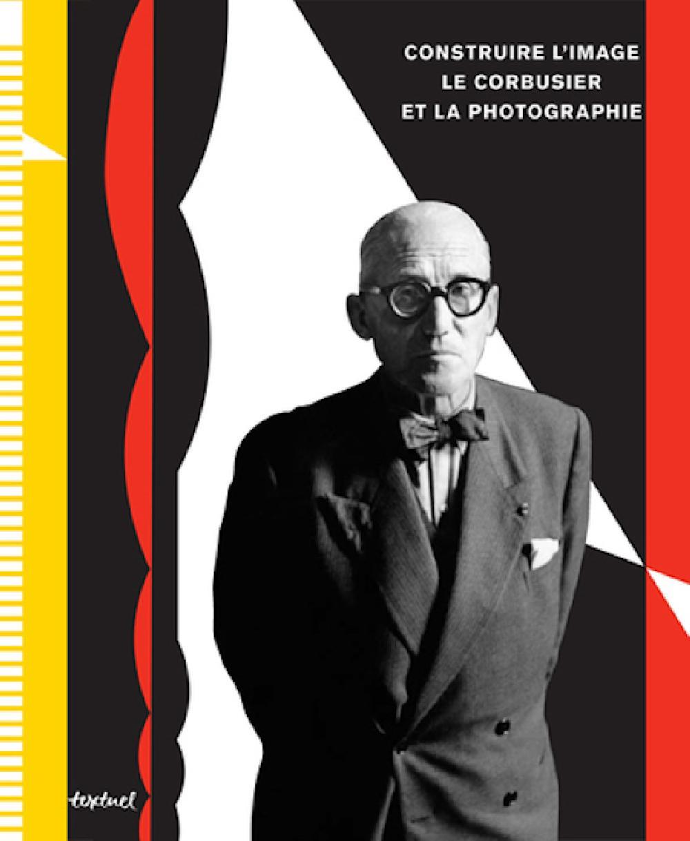 Construire l'image: Le Corbusier et la photographie