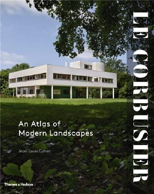 Le Corbusier An Atlas of Modern Landscape