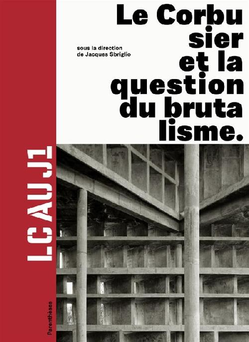 LC au J1. Le Corbusier et la question du brutalisme.
