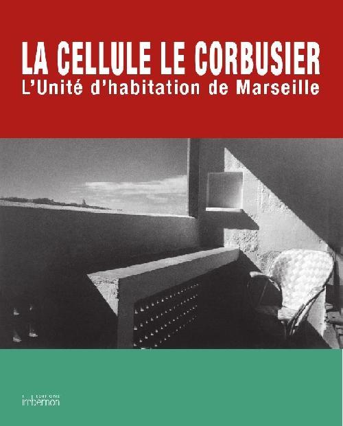 La Cellule Le Corbusier. L'Unité d'habitation de Marseille. PORTFOLIO NUMÉROTÉ
