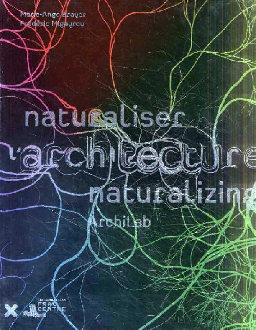 Archilab 2013 - Naturaliser l'architecture / Archilab - Naturalizing Architecture